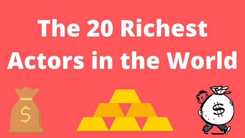 20 Richest Actors in the World .Lista de los 20 actores más ricos del mundo 2021 y su Patrimonio